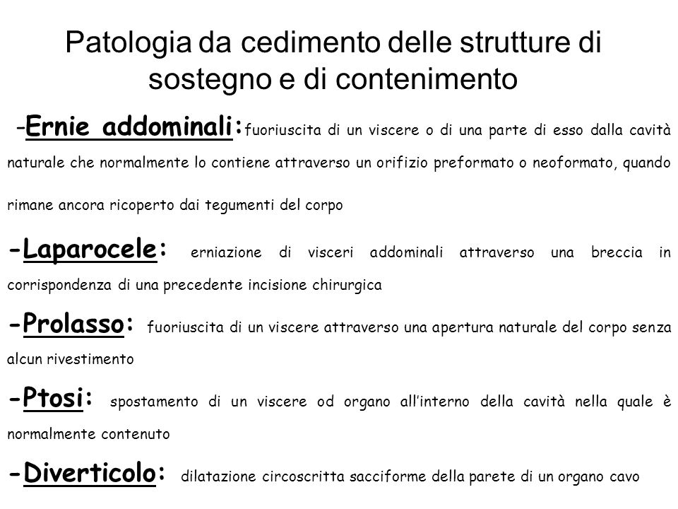 Patologia da cedimento delle strutture di sostegno e di contenimento -Ernie addominali: fuoriuscita di un viscere o di una parte di esso dalla cavità