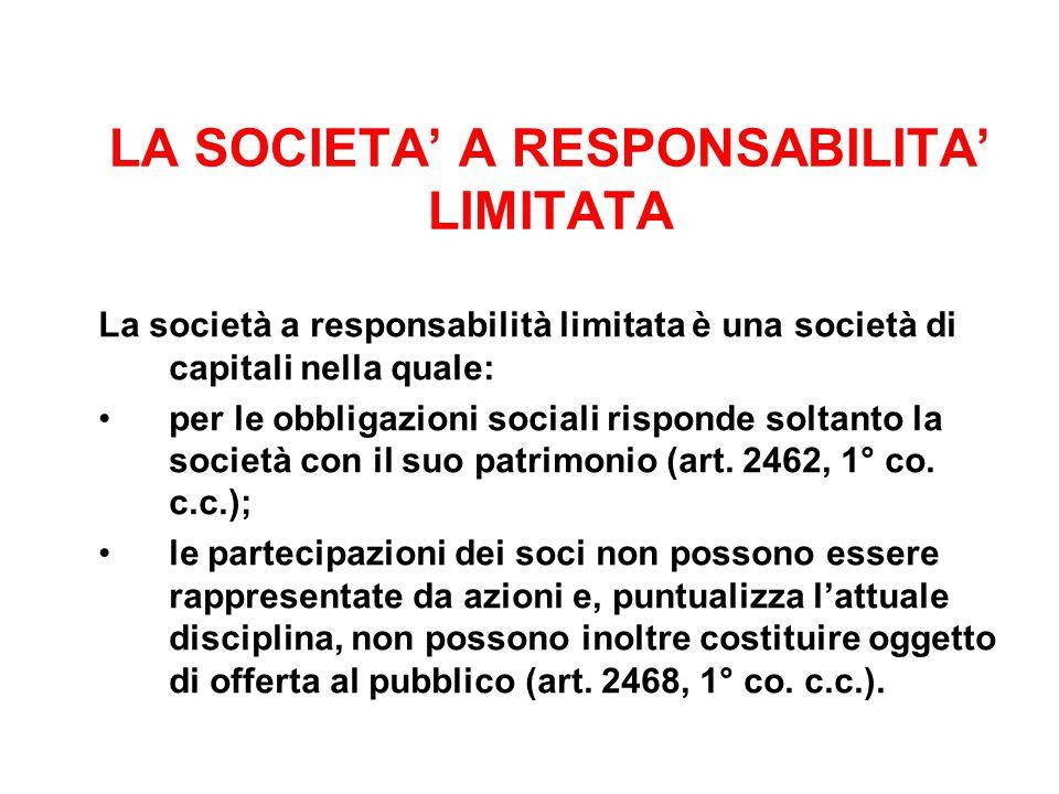 LA SOCIETA' A RESPONSABILITA' LIMITATA La società a responsabilità limitata è una società di capitali nella quale: per le obbligazioni sociali rispond
