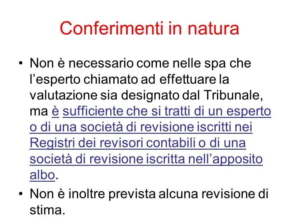 Conferimenti in natura Non è necessario come nelle spa che l'esperto chiamato ad effettuare la valutazione sia designato dal Tribunale, ma è sufficien