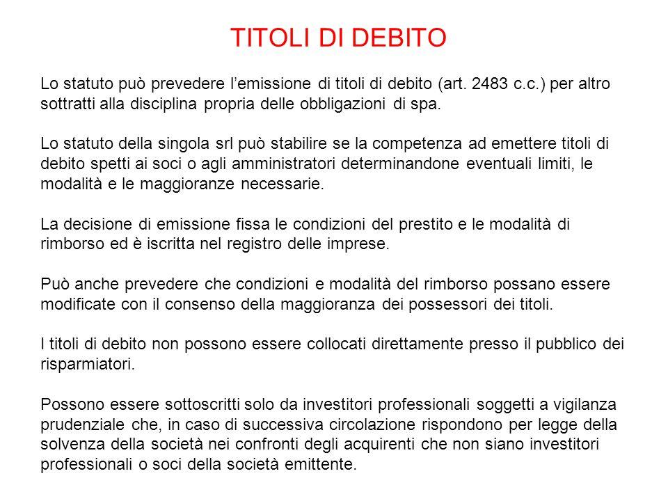 TITOLI DI DEBITO Lo statuto può prevedere l'emissione di titoli di debito (art. 2483 c.c.) per altro sottratti alla disciplina propria delle obbligazi
