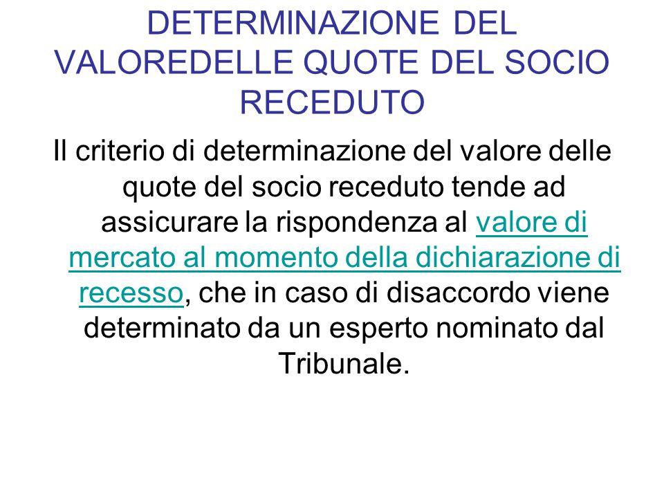 DETERMINAZIONE DEL VALOREDELLE QUOTE DEL SOCIO RECEDUTO Il criterio di determinazione del valore delle quote del socio receduto tende ad assicurare la