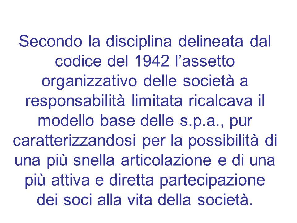 Secondo la disciplina delineata dal codice del 1942 l'assetto organizzativo delle società a responsabilità limitata ricalcava il modello base delle s.