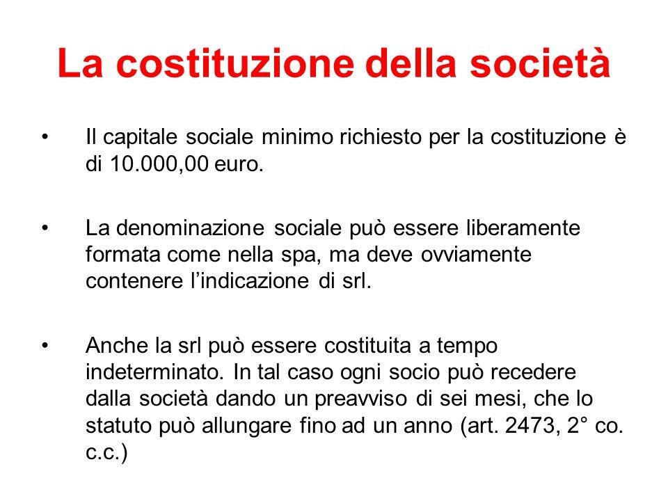 La costituzione della società Il capitale sociale minimo richiesto per la costituzione è di 10.000,00 euro. La denominazione sociale può essere libera