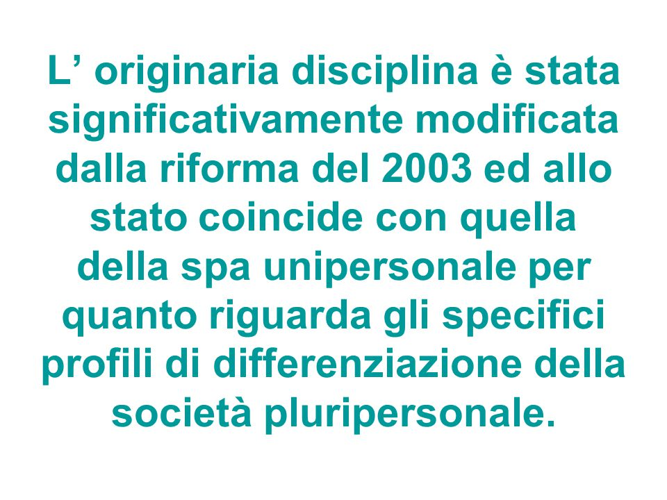 L' originaria disciplina è stata significativamente modificata dalla riforma del 2003 ed allo stato coincide con quella della spa unipersonale per qua