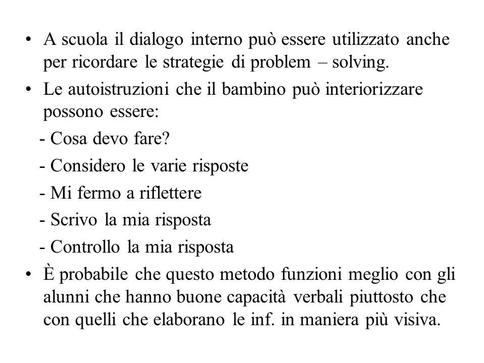 A scuola il dialogo interno può essere utilizzato anche per ricordare le strategie di problem – solving. Le autoistruzioni che il bambino può interior