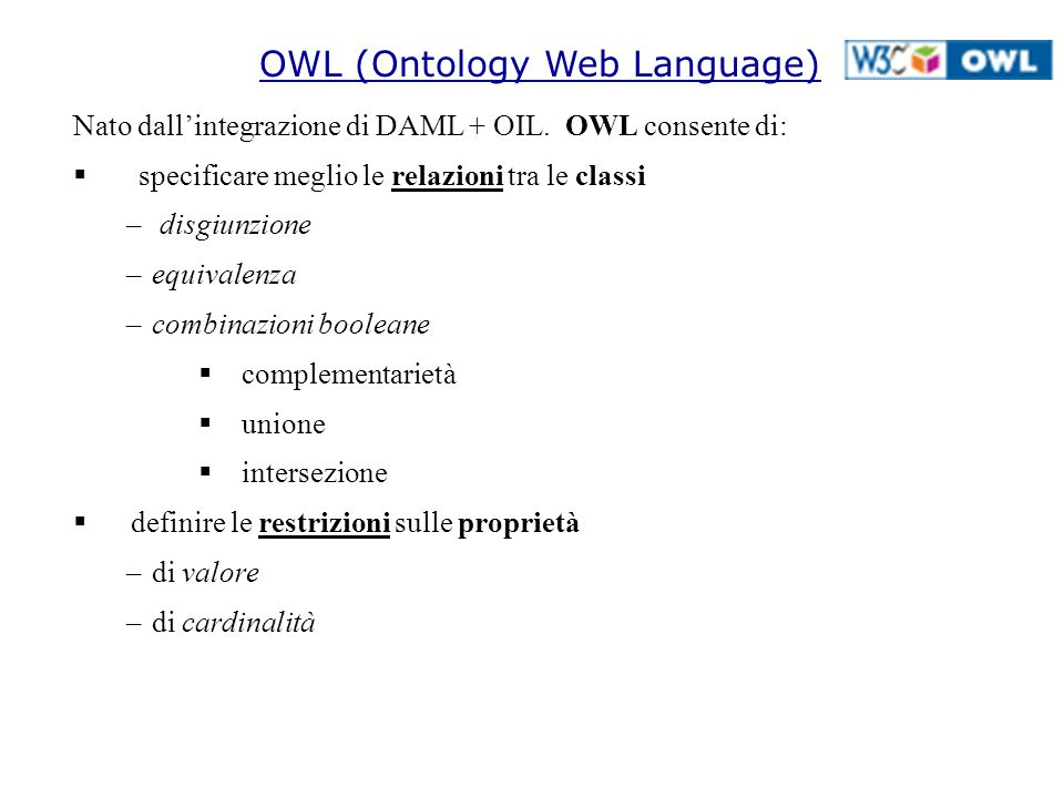 OWL (Ontology Web Language) Nato dall'integrazione di DAML + OIL.