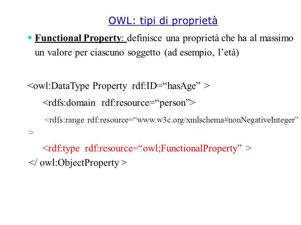  Functional Property: definisce una proprietà che ha al massimo un valore per ciascuno soggetto (ad esempio, l'età) OWL: tipi di proprietà