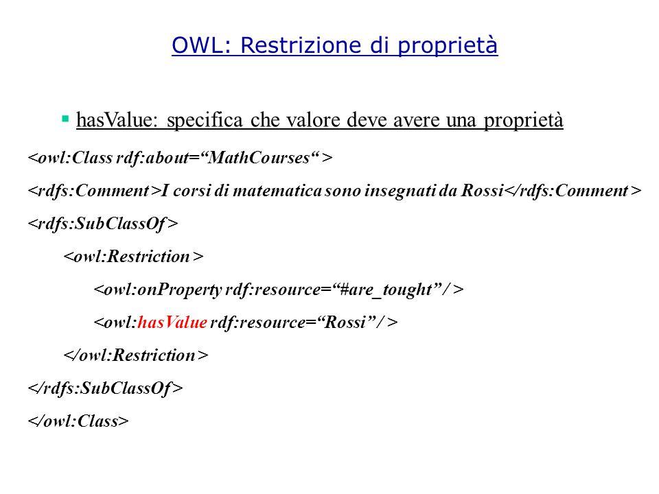  hasValue: specifica che valore deve avere una proprietà I corsi di matematica sono insegnati da Rossi OWL: Restrizione di proprietà