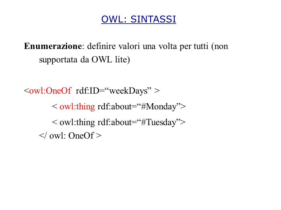 Enumerazione: definire valori una volta per tutti (non supportata da OWL lite) OWL: SINTASSI