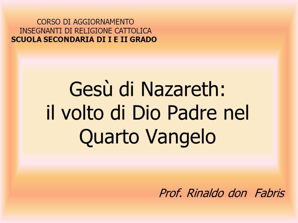 Gesù di Nazareth: il volto di Dio Padre nel Quarto Vangelo Prof.