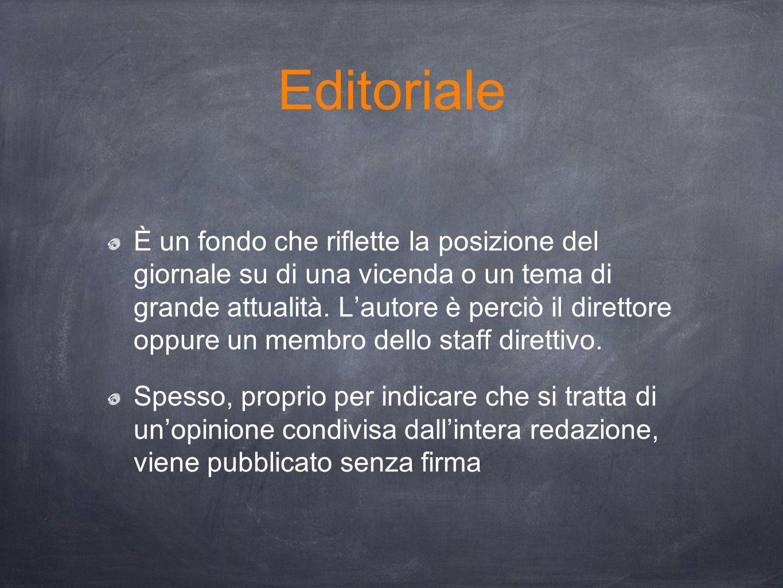 Editoriale È un fondo che riflette la posizione del giornale su di una vicenda o un tema di grande attualità. L'autore è perciò il direttore oppure un