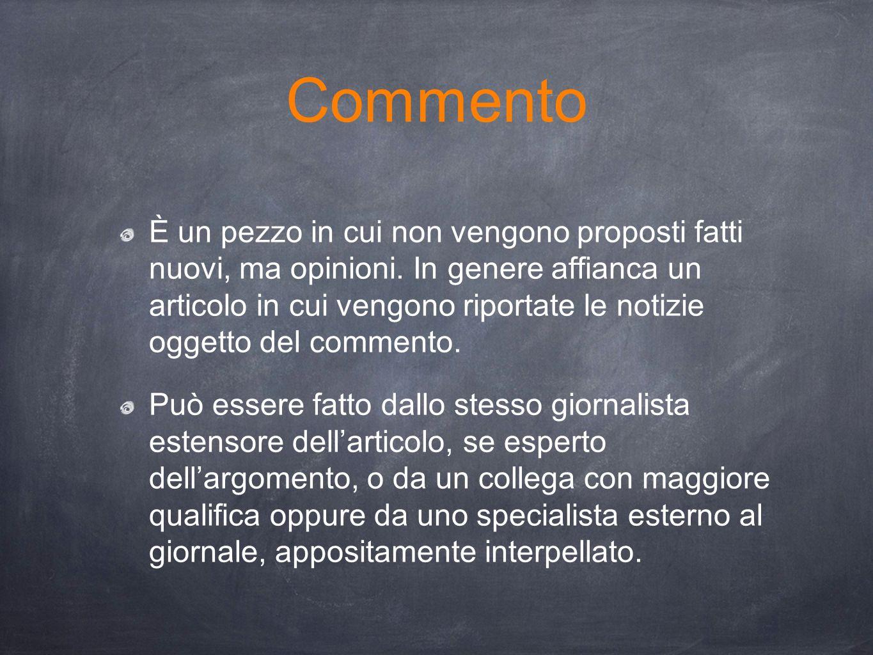 Commento È un pezzo in cui non vengono proposti fatti nuovi, ma opinioni. In genere affianca un articolo in cui vengono riportate le notizie oggetto d