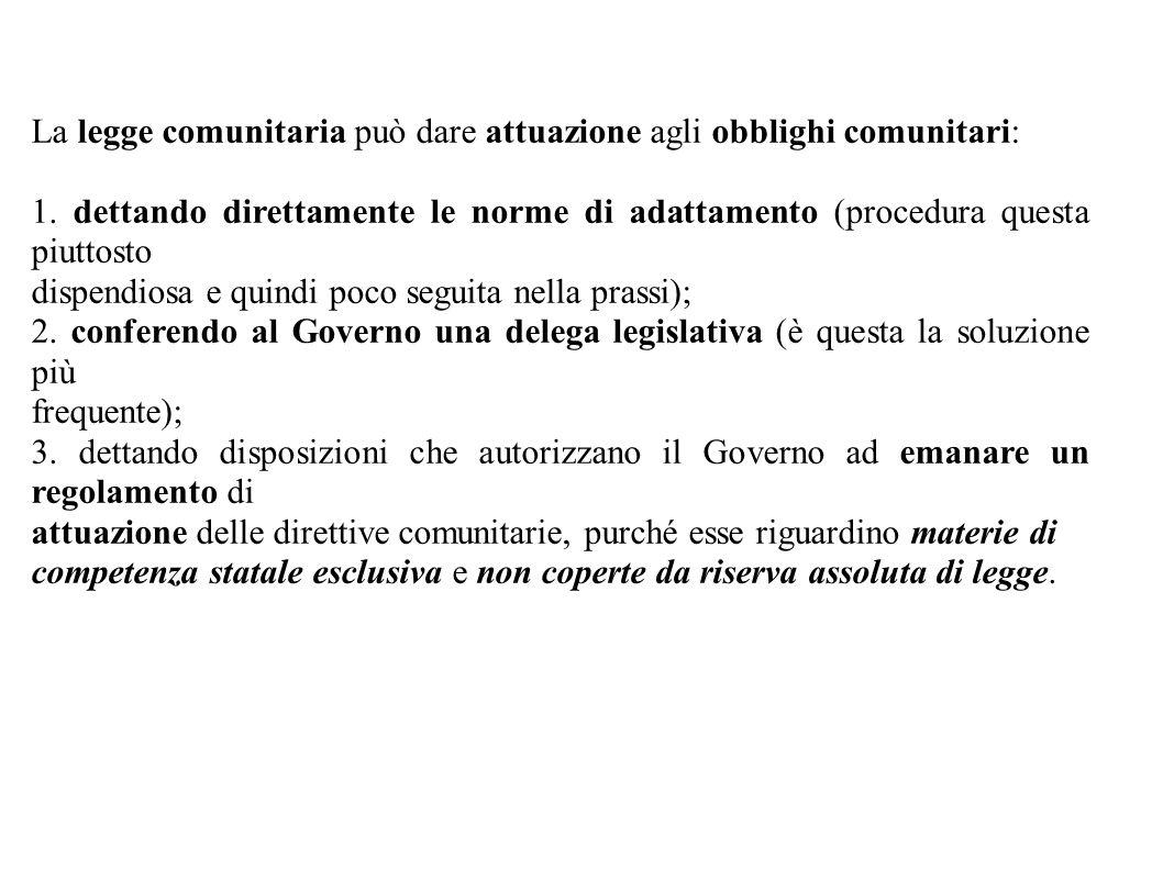 La legge comunitaria può dare attuazione agli obblighi comunitari: 1. dettando direttamente le norme di adattamento (procedura questa piuttosto dispen