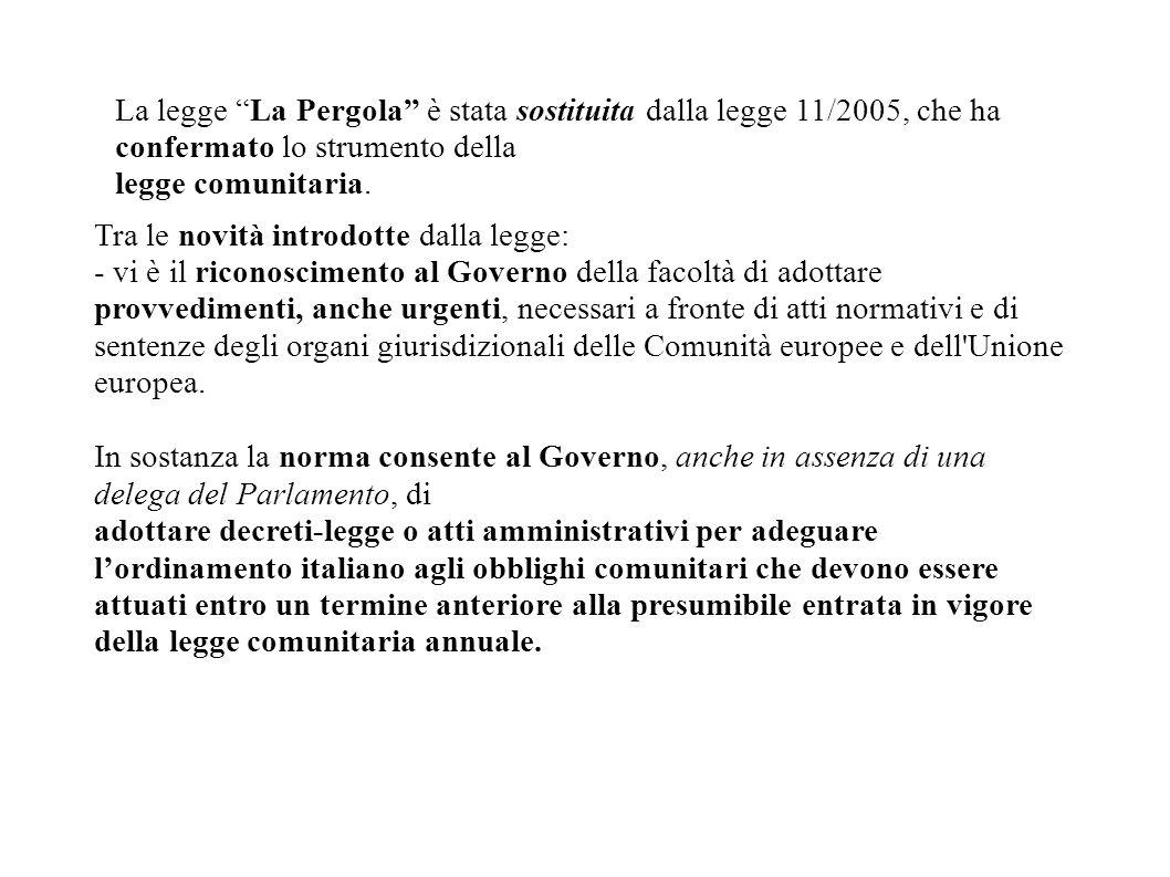 """La legge """"La Pergola"""" è stata sostituita dalla legge 11/2005, che ha confermato lo strumento della legge comunitaria. Tra le novità introdotte dalla l"""