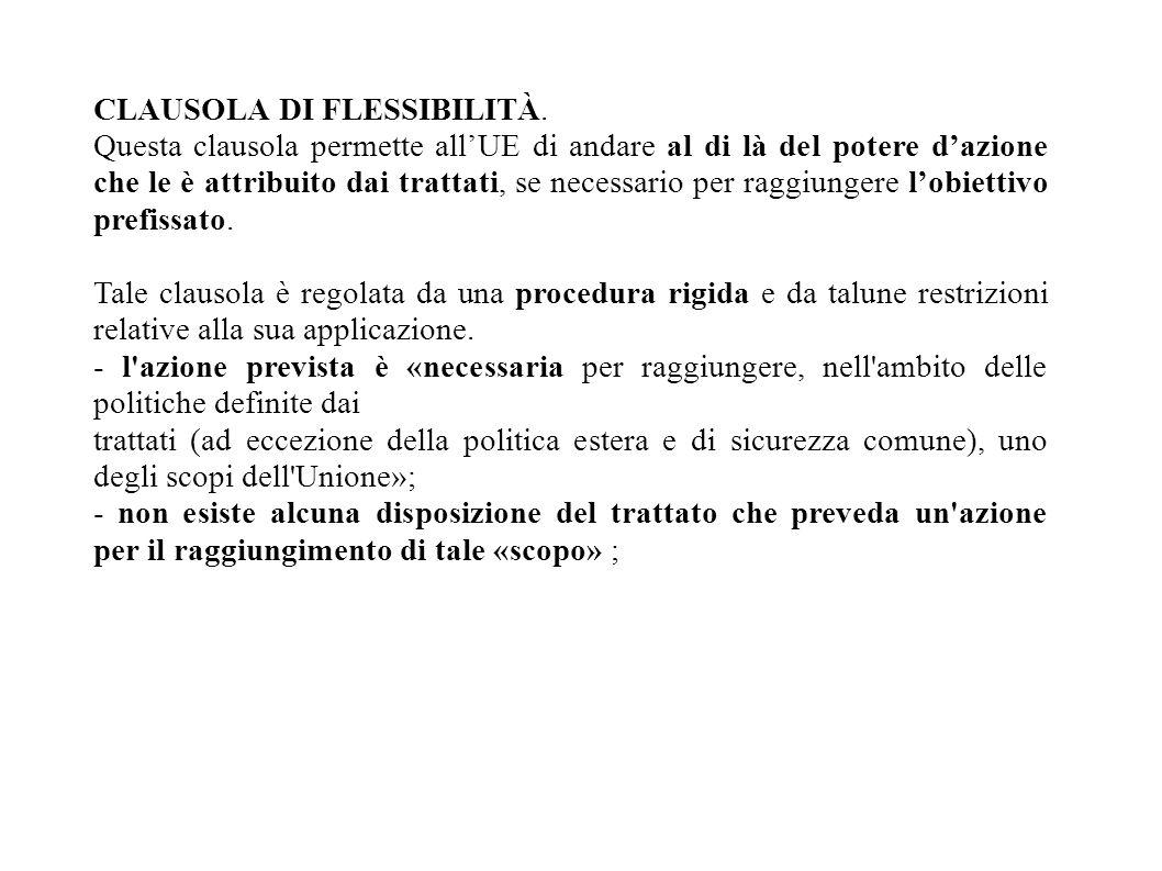 CLAUSOLA DI FLESSIBILITÀ. Questa clausola permette all'UE di andare al di là del potere d'azione che le è attribuito dai trattati, se necessario per r