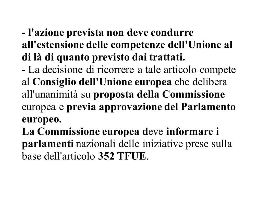 - l'azione prevista non deve condurre all'estensione delle competenze dell'Unione al di là di quanto previsto dai trattati. - La decisione di ricorrer
