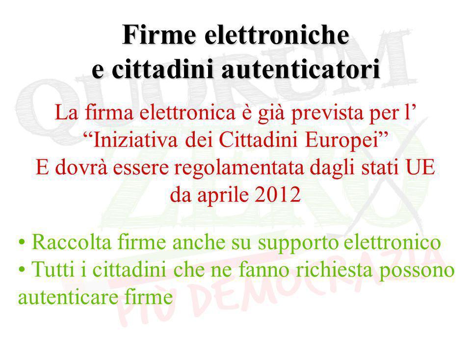 Firme elettroniche e cittadini autenticatori Raccolta firme anche su supporto elettronico Tutti i cittadini che ne fanno richiesta possono autenticare firme La firma elettronica è già prevista per l' Iniziativa dei Cittadini Europei E dovrà essere regolamentata dagli stati UE da aprile 2012