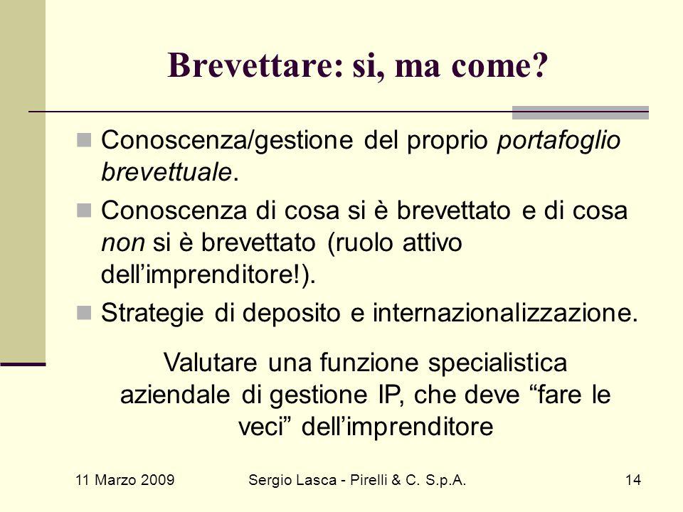 11 Marzo 2009 Sergio Lasca - Pirelli & C. S.p.A.14 Brevettare: si, ma come? Conoscenza/gestione del proprio portafoglio brevettuale. Conoscenza di cos
