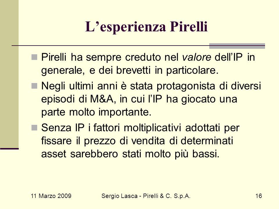 11 Marzo 2009 Sergio Lasca - Pirelli & C. S.p.A.16 L'esperienza Pirelli Pirelli ha sempre creduto nel valore dell'IP in generale, e dei brevetti in pa