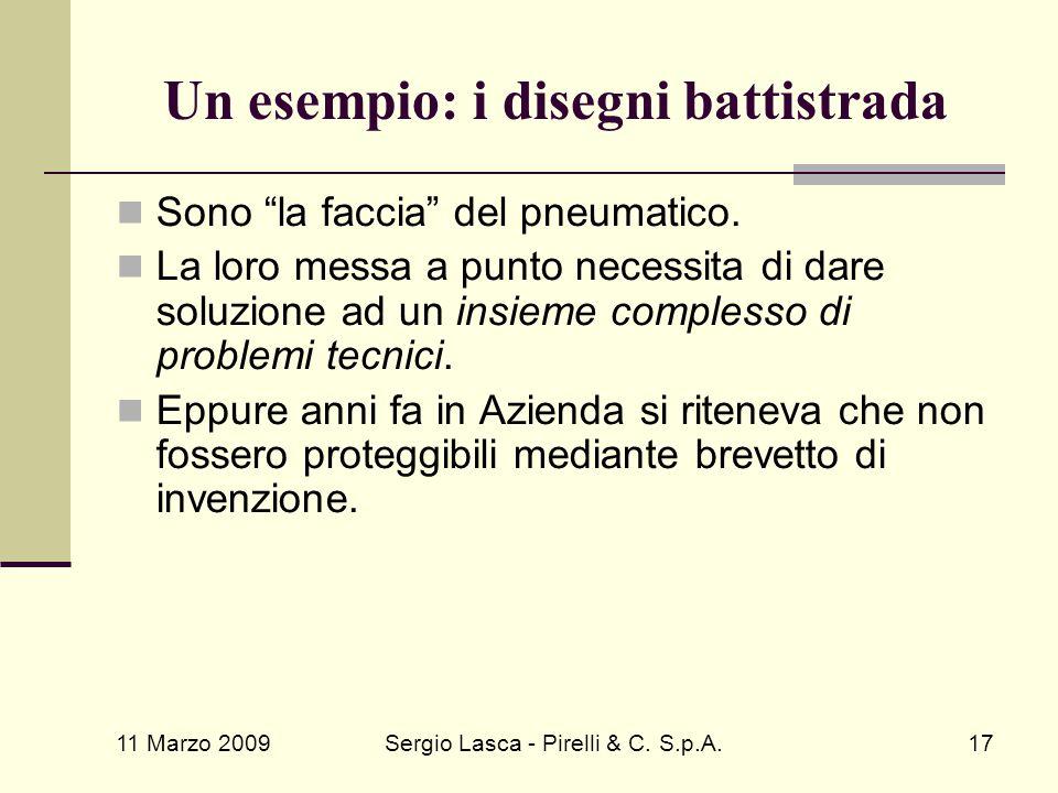 """11 Marzo 2009 Sergio Lasca - Pirelli & C. S.p.A.17 Un esempio: i disegni battistrada Sono """"la faccia"""" del pneumatico. La loro messa a punto necessita"""
