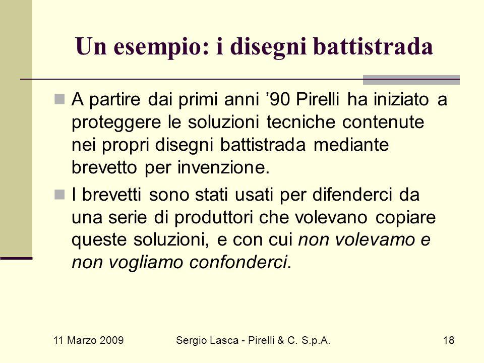 11 Marzo 2009 Sergio Lasca - Pirelli & C. S.p.A.18 Un esempio: i disegni battistrada A partire dai primi anni '90 Pirelli ha iniziato a proteggere le