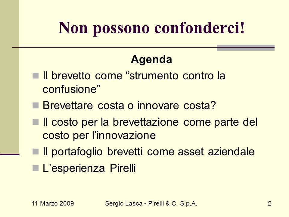 """11 Marzo 2009 Sergio Lasca - Pirelli & C. S.p.A.2 Non possono confonderci! Agenda Il brevetto come """"strumento contro la confusione"""" Brevettare costa o"""