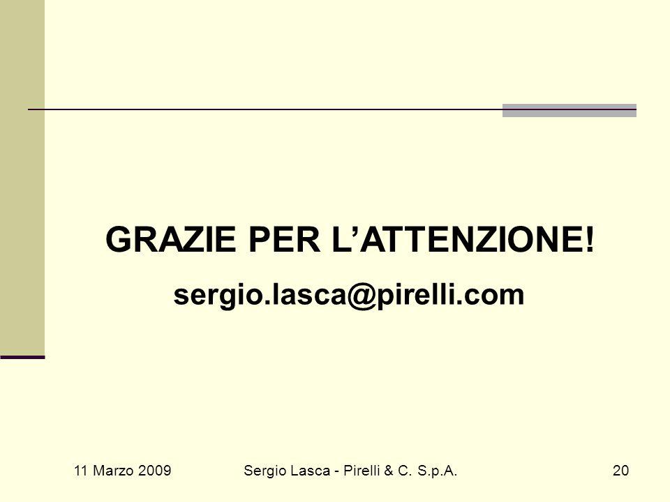 11 Marzo 2009 Sergio Lasca - Pirelli & C. S.p.A.20 GRAZIE PER L'ATTENZIONE! sergio.lasca@pirelli.com