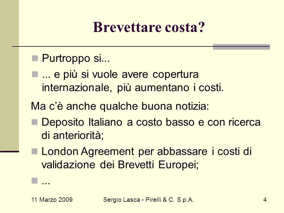 11 Marzo 2009 Sergio Lasca - Pirelli & C. S.p.A.4 Brevettare costa? Purtroppo si...... e più si vuole avere copertura internazionale, più aumentano i