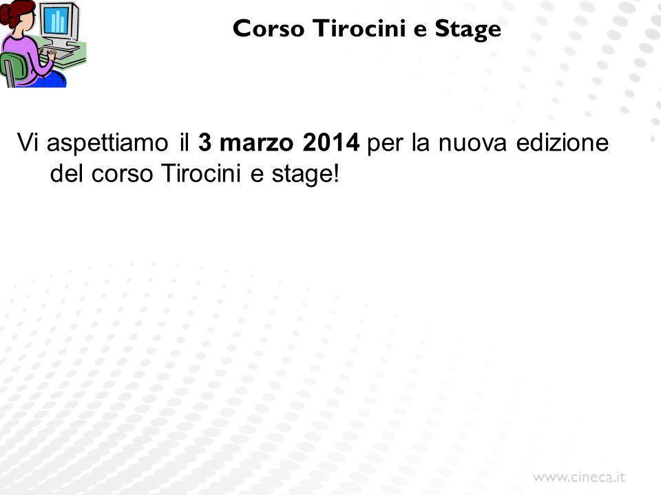 www.cineca.it Corso Tirocini e Stage Vi aspettiamo il 3 marzo 2014 per la nuova edizione del corso Tirocini e stage!