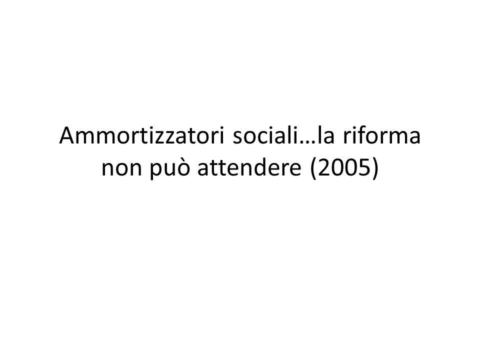 Ammortizzatori sociali…la riforma non può attendere (2005)