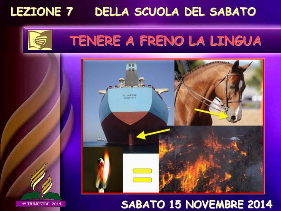4° TRIMESTRE 2014 LEZIONE 7 DELLA SCUOLA DEL SABATO SABATO 15 NOVEMBRE 2014 SABATO 15 NOVEMBRE 2014 TENERE A FRENO LA LINGUA