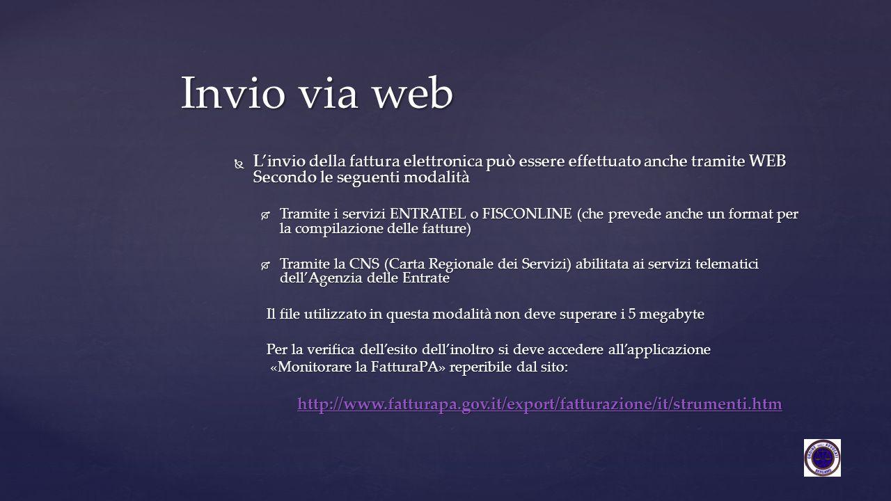  L'invio della fattura elettronica può essere effettuato anche tramite WEB Secondo le seguenti modalità  Tramite i servizi ENTRATEL o FISCONLINE (ch