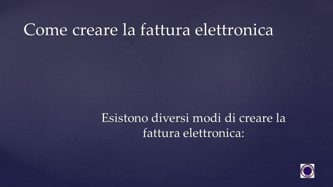 Esistono diversi modi di creare la fattura elettronica: Come creare la fattura elettronica