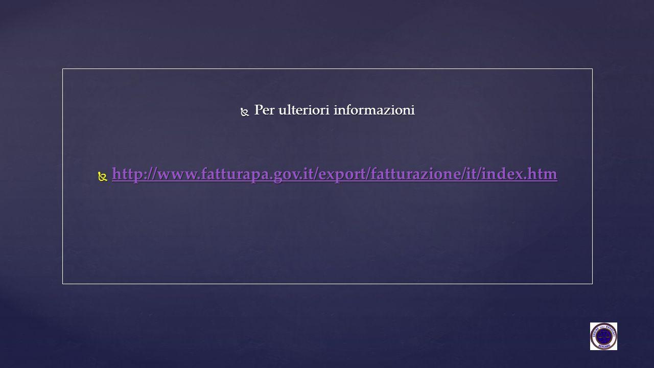  Per ulteriori informazioni  http://www.fatturapa.gov.it/export/fatturazione/it/index.htm http://www.fatturapa.gov.it/export/fatturazione/it/index.h