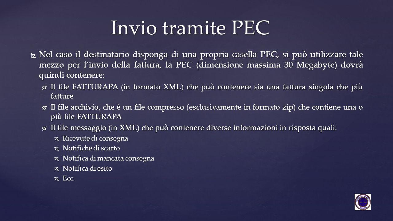  Nel caso il destinatario disponga di una propria casella PEC, si può utilizzare tale mezzo per l'invio della fattura, la PEC (dimensione massima 30