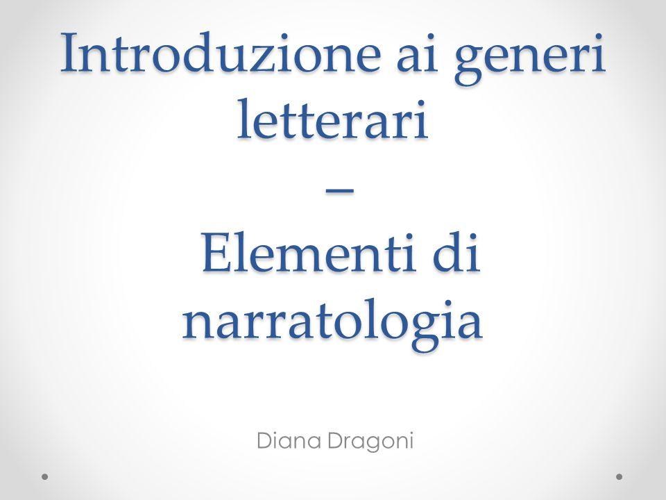Introduzione ai generi letterari – Elementi di narratologia Diana Dragoni