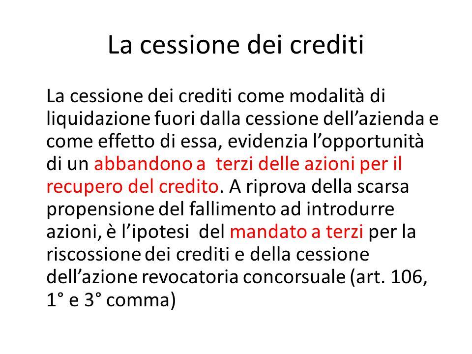 La cessione dei crediti La cessione dei crediti come modalità di liquidazione fuori dalla cessione dell'azienda e come effetto di essa, evidenzia l'opportunità di un abbandono a terzi delle azioni per il recupero del credito.