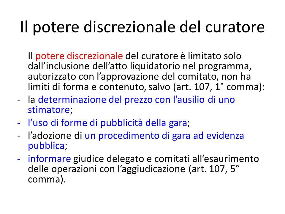 Il potere discrezionale del curatore Il potere discrezionale del curatore è limitato solo dall'inclusione dell'atto liquidatorio nel programma, autorizzato con l'approvazione del comitato, non ha limiti di forma e contenuto, salvo (art.