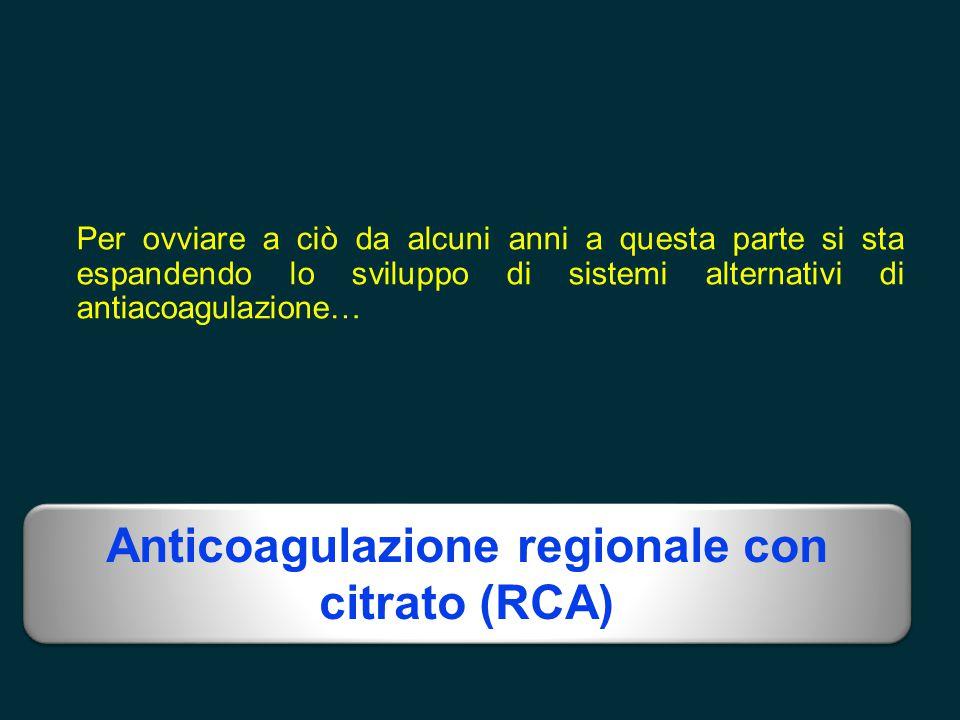 Per ovviare a ciò da alcuni anni a questa parte si sta espandendo lo sviluppo di sistemi alternativi di antiacoagulazione… Anticoagulazione regionale