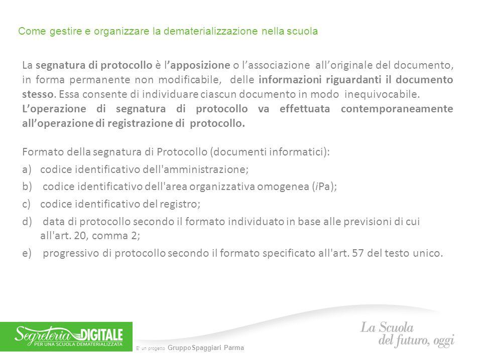 E' un progetto GruppoSpaggiari Parma Come gestire e organizzare la dematerializzazione nella scuola La segnatura di protocollo è l'apposizione o l'ass