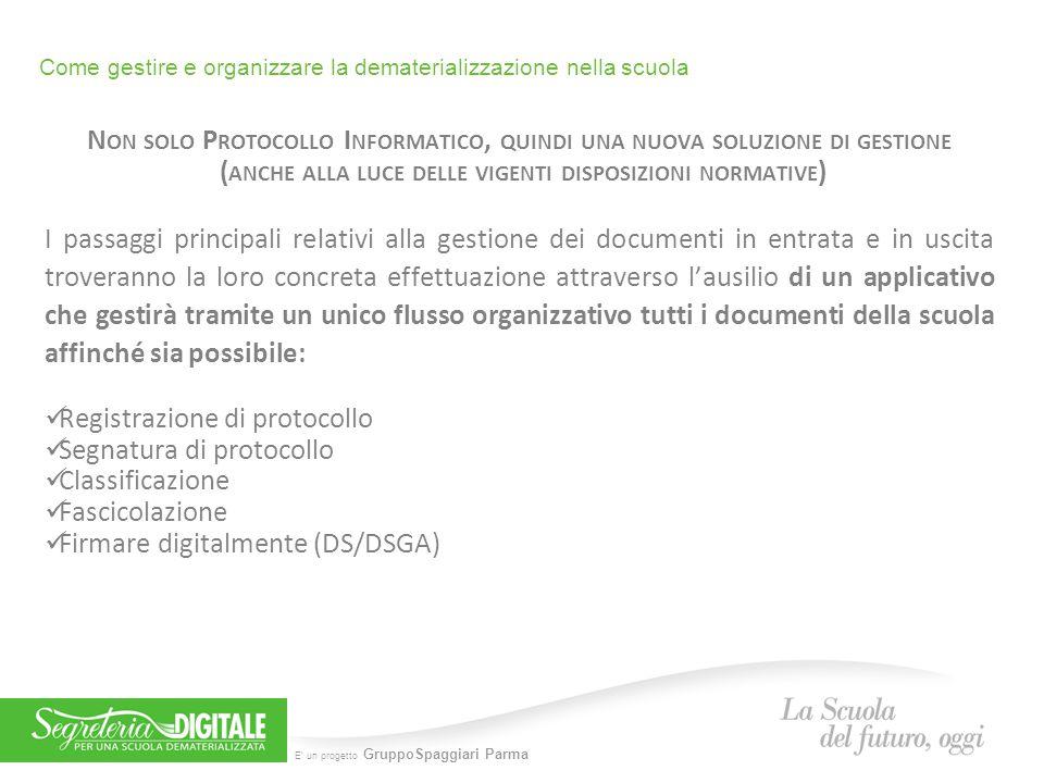 E' un progetto GruppoSpaggiari Parma Come gestire e organizzare la dematerializzazione nella scuola N ON SOLO P ROTOCOLLO I NFORMATICO, QUINDI UNA NUO