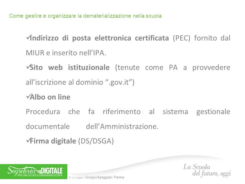 E' un progetto GruppoSpaggiari Parma Come gestire e organizzare la dematerializzazione nella scuola Indirizzo di posta elettronica certificata (PEC) f