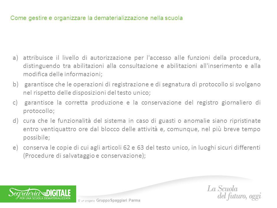 E' un progetto GruppoSpaggiari Parma Come gestire e organizzare la dematerializzazione nella scuola a)attribuisce il livello di autorizzazione per l'a