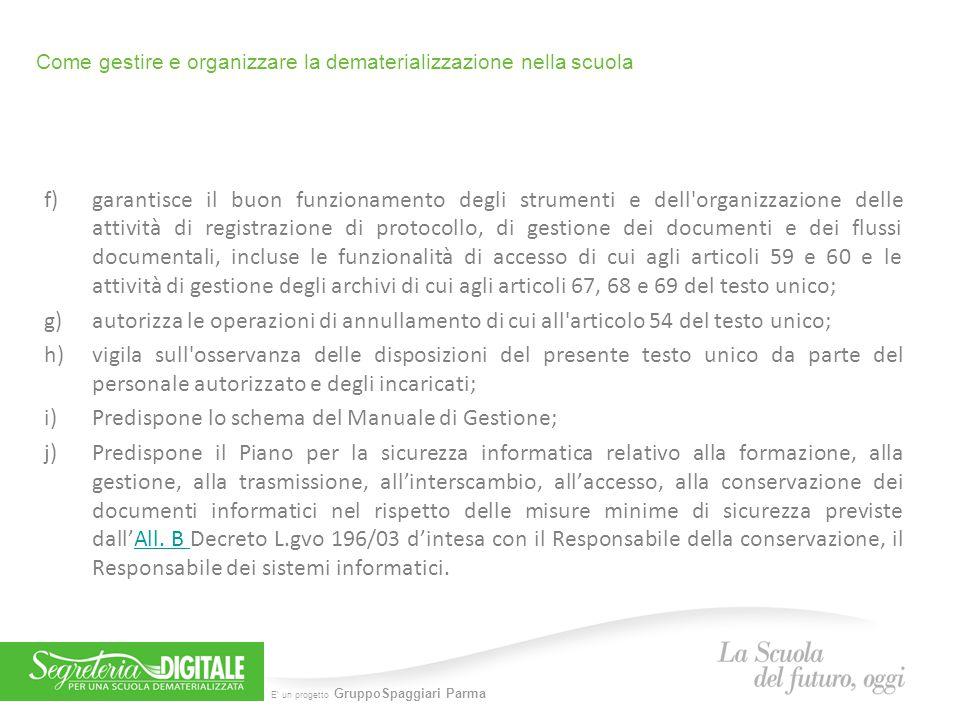 E' un progetto GruppoSpaggiari Parma Come gestire e organizzare la dematerializzazione nella scuola Manuale di gestione Il DPCM del 03/12/2013, contenente le Regole tecniche per il protocollo informatico, dispone alle pubbliche amministrazioni di redigere un Manuale per la gestione del protocollo, dei flussi documentali e degli archivi.