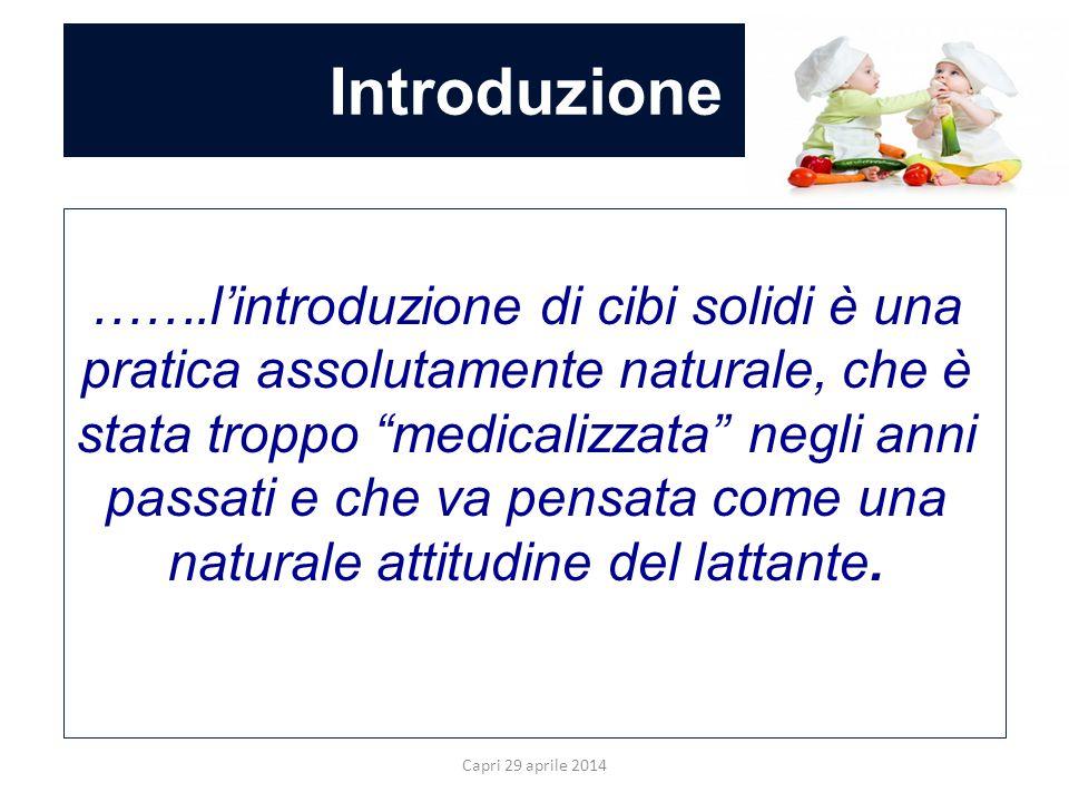 """Introduzione Capri 29 aprile 2014 …….l'introduzione di cibi solidi è una pratica assolutamente naturale, che è stata troppo """"medicalizzata"""" negli anni"""