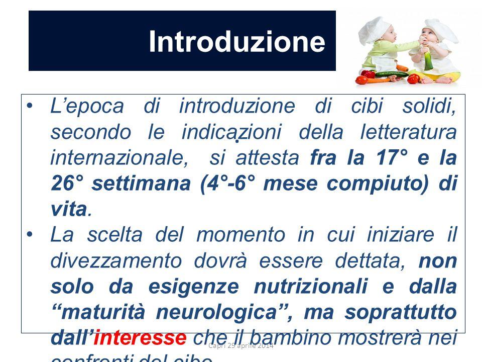 Introduzione Capri 29 aprile 2014. L'epoca di introduzione di cibi solidi, secondo le indicazioni della letteratura internazionale, si attesta fra la