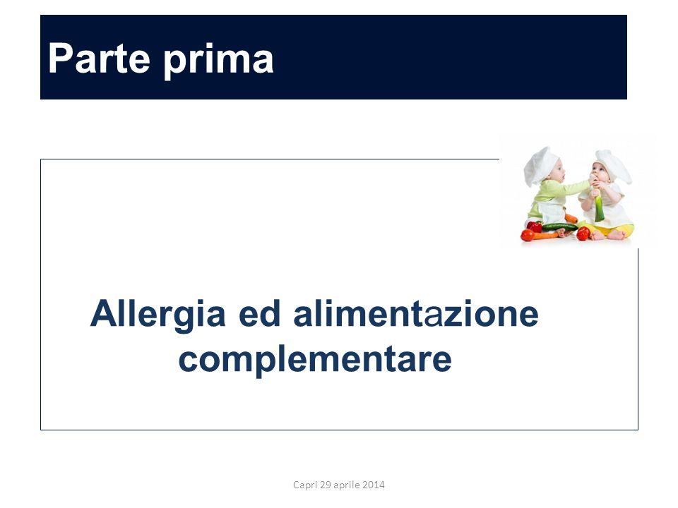 Parte prima Allergia ed alimentazione complementare Capri 29 aprile 2014 Allergia ed alimentazione complementare