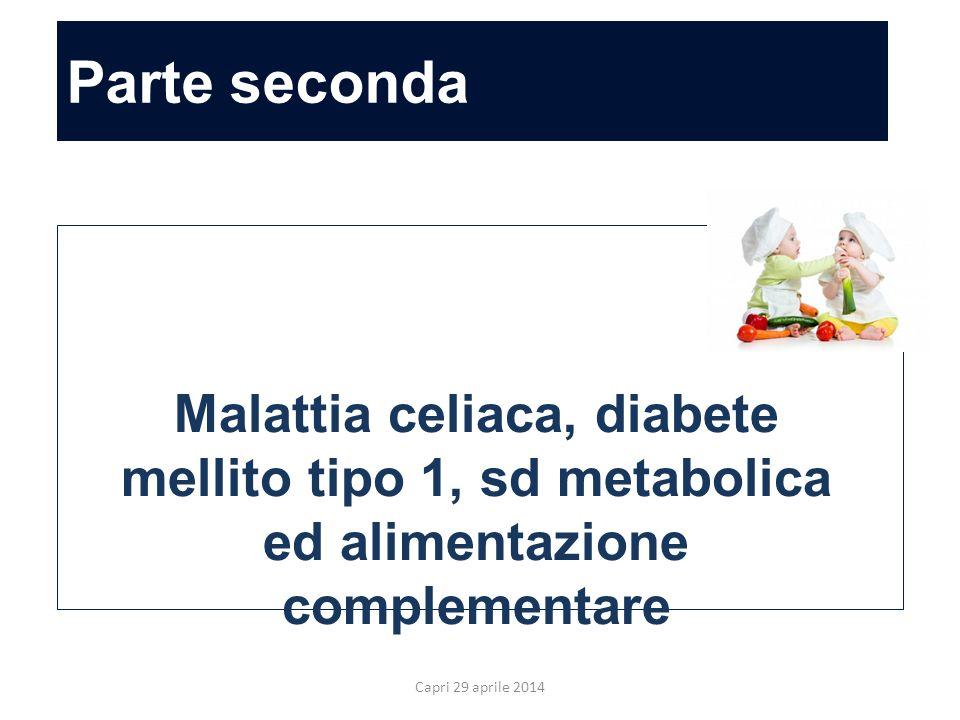 Parte seconda Allergia ed alimentazione complementare Capri 29 aprile 2014 Malattia celiaca, diabete mellito tipo 1, sd metabolica ed alimentazione complementare
