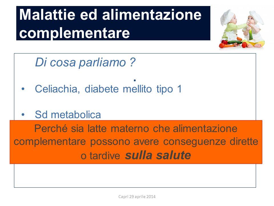 Malattie ed alimentazione complementare Capri 29 aprile 2014. Di cosa parliamo ? Celiachia, diabete mellito tipo 1 Sd metabolica Perché parlarne? Perc