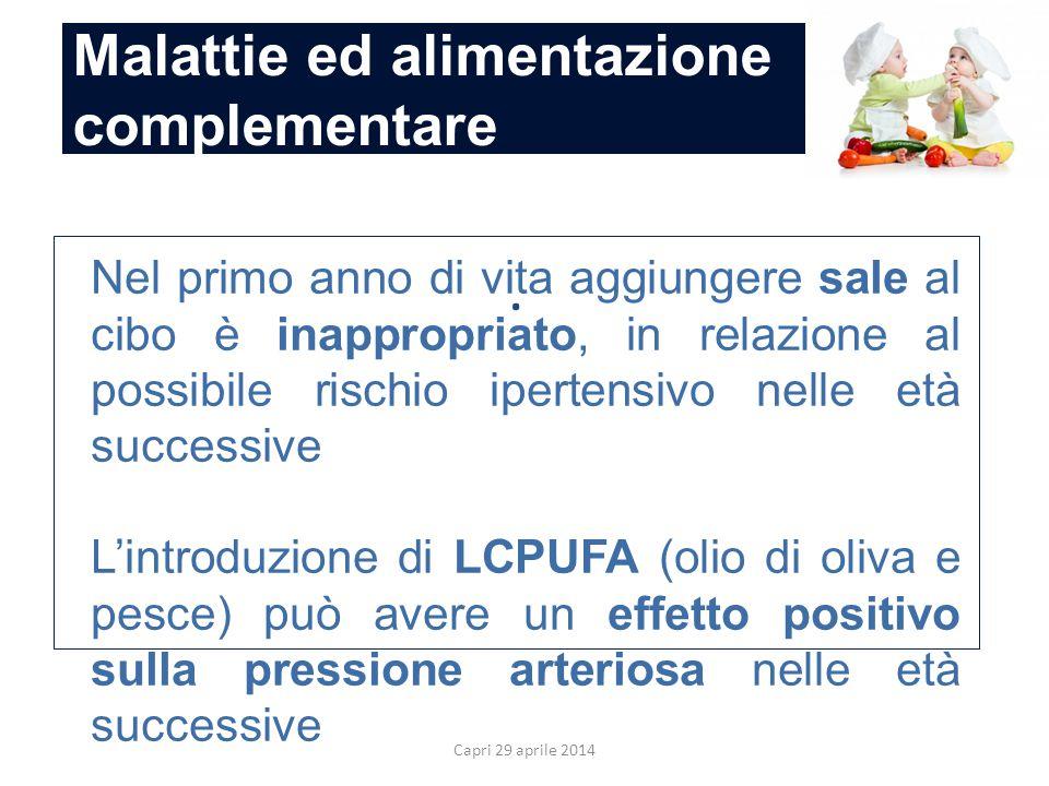 Malattie ed alimentazione complementare Capri 29 aprile 2014. Nel primo anno di vita aggiungere sale al cibo è inappropriato, in relazione al possibil